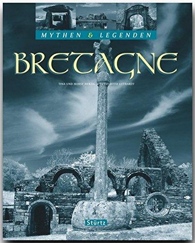 Mythen und Legenden - BRETAGNE - Ein hochwertiger Fotoband mit über 190 Bildern auf 128 Seiten - STÜRTZ Verlag (Mythen & Legenden)