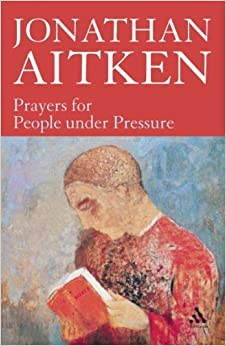 Book Prayers for People under Pressure by Jonathan Aitken (2009-07-01)