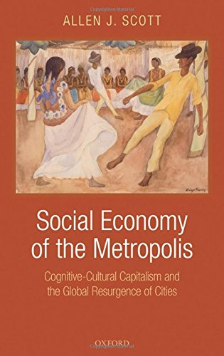 Social Economy of the Metropolis: Cognitive-Cultural Capitalism and the Global Resurgence of Cities by Oxford University Press
