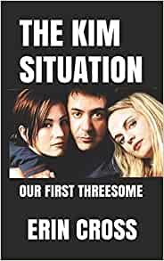 THE KIM SITUATION: OUR FIRST THREESOME: CROSS, ERIN, CROSS