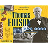 Thomas Edison for Kids: His Life and Ideas, 21 Activities