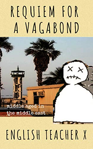 Requiem for a Vagabond: Middle Aged in the Middle East (The Burnout Trilogy Book 3) (Esl In China)