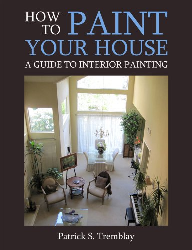 How To Paint Your House: A Guide To Interior Painting By [Tremblay, Patrick