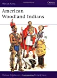 American Woodland Indians, Michael G. Johnson, 0850459990