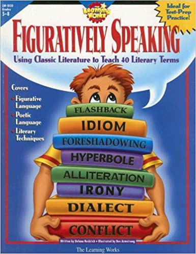 Figuratively Speaking Covers 40 Basic Literary Terms Using Examples from Classic Literature