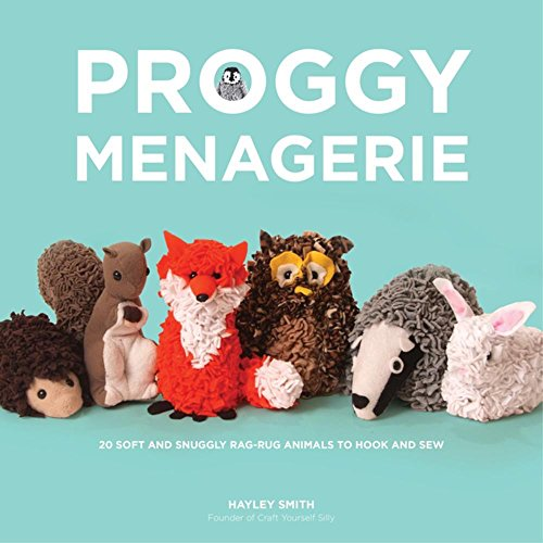 - Proggy Menagerie: 20 Soft and Snuggly Rag-Rug Animals to Hook and Sew