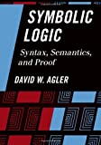 Symbolic Logic : Syntax, Semantics, and Proof, Agler, David, 1442217421