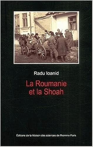Téléchargement La Roumanie et la Shoah : Destruction et survie des Juifs et des Tsiganes sous le régime Antonescu, 1940-1944 epub, pdf