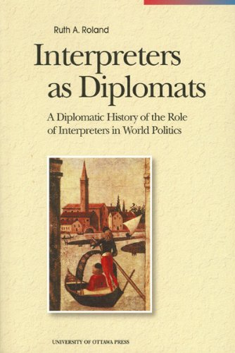 Interpreters as Diplomats: A Diplomatic History of the Role of Interpreters in World Politics (Perspectives on Translation)