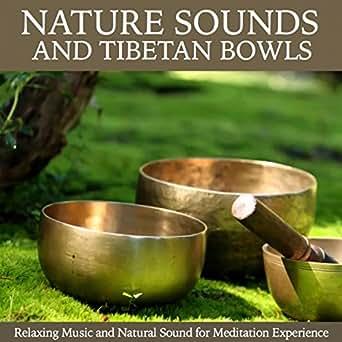 Nature Sound and Tibetan Bowls (Singing Bowls and Natural