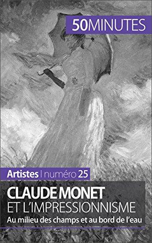 Claude Monet et l'impressionnisme: Au milieu des champs et au bord de l'eau (Artistes t. 25) (French Edition)
