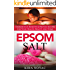 Epsom Salt: Tremendous Benefits & Proven Recipes for Your Health, Beauty and Home (Essential Oils, Allergy Cure, Natural Skin Care Book 1)