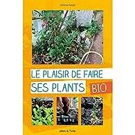 Le plaisir de faire ses plants bio par Jérôme Goust