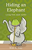 img - for Hiding an Elephant: Living with Adult ADHD by Kim A. Gay (17-Aug-2010) Perfect Paperback book / textbook / text book