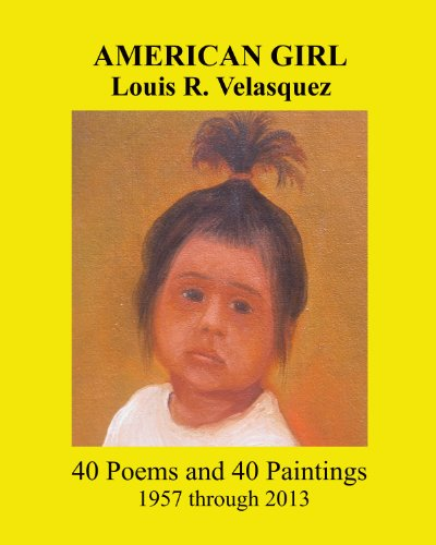 - American Girl, Louis R. Velasquez, 40 Paintings and 40 Poems, 1957 through 2013