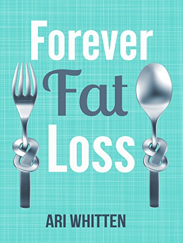 Forever Fat Loss: Escape the Low Calorie and Low Carb Diet Traps and Achieve Effortless and Permanent Fat Loss by Working with Your Biology Instead of Against It (Best Recipes For Losing Belly Fat)