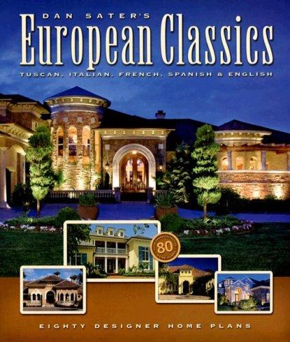 Dan Sater's European Classics: Tuscan, Italian, French, Spanish & English: Eighty Designer (Tuscan Gardens)
