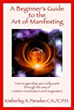 A Beginner's Guide to the Art of Manifesting, Kimberley A. Paradee, 1412067081
