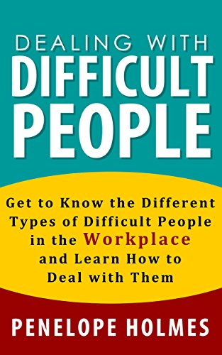 Dealing With Difficult People: Get to Know the Different Types of Difficult People in the Workplace and Learn How to Deal With Them (How To Win People, How To Influence People)