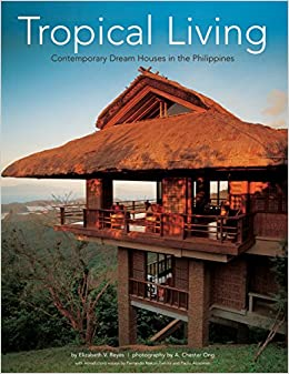 Tropical Living Contemporary Dream Houses In The Philippines Reyes Elizabeth V Ong A Chester 9780794605568 Books