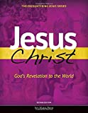 Jesus Christ: God's Revelation to the World (Encountering Jesus)