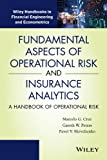 Fundamental Aspects of Operational Risk and Insurance Analytics : A Handbook of Operational Risk, Cruz, Marcelo G. and Peters, Gareth W., 1118118391
