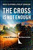 The Cross Is Not Enough, Ross Clifford and Philip Johnson, 0801014611