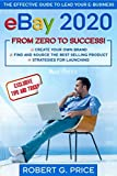 eBay 2020: THE EFFECTIVE GUIDE TO LEAD YOUR E-BUSINESS FROM ZERO TO SUCCESS