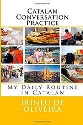 Catalan Conversation Practice: My Daily Routine in Catalan: 1 by De Oliveira Jnr, Irineu (2014) Paperback
