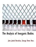 The Analysis of Inorganic Bodies, George Owen Rees Jakob Berzelius, 0554861070