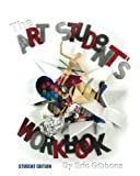 The Art Student's Workbook - Student Edition: A Classroom Companion for Painting, Drawing, and Sculpture