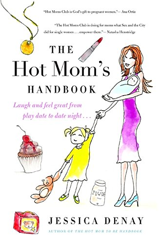 The Hot Mom's Handbook: Laugh and Feel Great from Playdate to Date - Atlanta Hot Styles