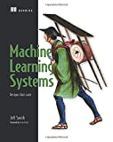 Machine Learning Systems: Designs that scale