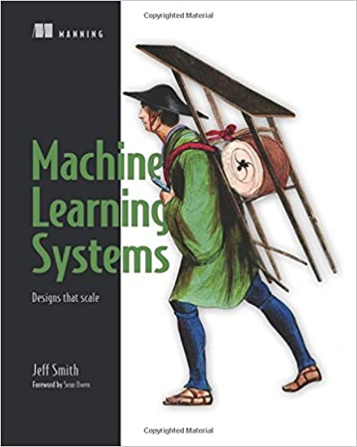 EPUB [DOWNLOAD] Machine Learning Systems: Designs that scale