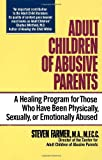 Adult Children of Abusive Parents: A Healing Program for Those Who Have Been Physically, Sexually, or Emotionally Abused
