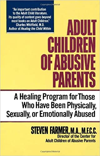 Adult Children of Abusive Parents: A Healing Program for Those Who ...