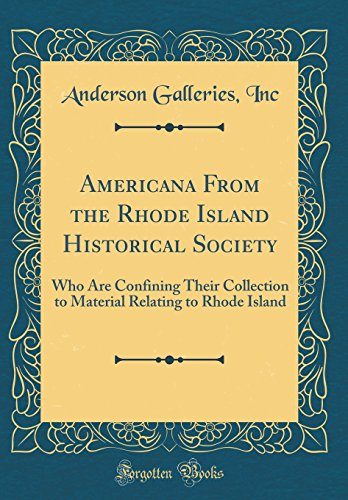 Americana From the Rhode Island Historical Society: Who Are Confining Their Collection to Material Relating to Rhode Island (Classic Reprint)
