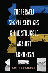 The Israeli Secret Services and the Struggle Against Terrorism (Columbia Studies in Terrorism and Irregular Warfare)