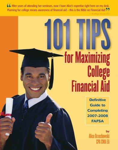 101 Tips for Maximizing College Financial Aid - Definitive Guide to Completing 2007-2008 FAFSA by Alice Orzechowski CPA CMA EA (2007-01-01) Paperback