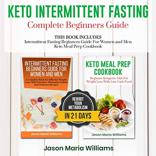 Keto Intermittent Fasting: Complete Beginners Guide: 2 Manuscripts for Lose Weight and Stay Healthy Thanks to Ketogenic Meals Prep, Plus a Reset Diet and Diabetes Prevention Using Fasting Method by Jason Maria Williams
