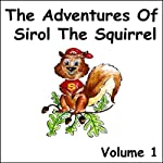 The Adventures of Sirol The Squirrel, Volume 1 | John Littlejohns