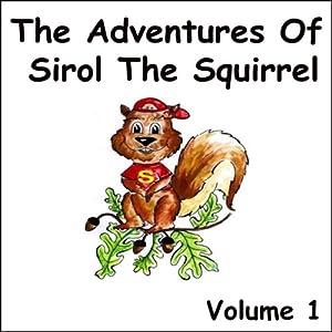 The Adventures of Sirol The Squirrel, Volume 1 Audiobook