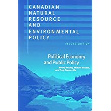 Canadian Natural Resource and Environmental Policy, 2nd ed.: Political Economy and Public Policy ,by Hessing, Melody ( 2005 ) Paperback