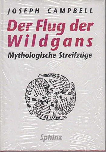 Der Flug der Wildgans: Mythologische Streifzüge