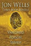 Jon Wells Three-Book Bundle: Vanished, Poison and Sniper