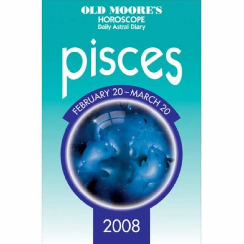 Pisces Horoscope 2008 - Old Moore's Horoscope and Astral Diary: Pisces, February 20-march 20, 2008 (Old Moore's Horoscope & Astral Diary: Capricorn)