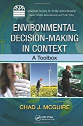 Environmental Decision-Making in Context: A Toolbox (ASPA Series in Public Administration and Public Policy)