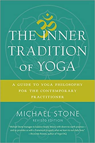 The Inner Tradition Of Yoga A Guide To Yoga Philosophy For The Contemporary Practitioner Stone Michael 9781611805918 Amazon Com Books