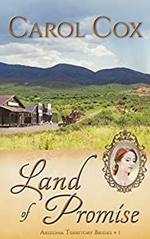 Land of Promise (Arizona Territory Brides Book 1) by [Cox, Carol]