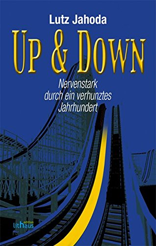 Up & Down: Nervenstark durch ein verhunztes Jahrhundert